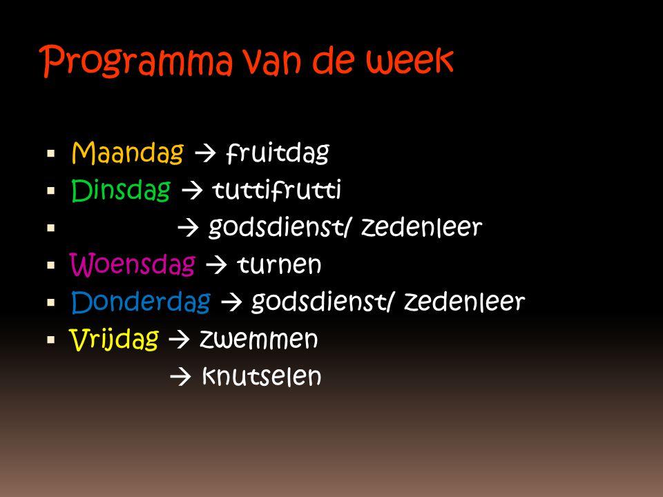 Programma van de week  Maandag  fruitdag  Dinsdag  tuttifrutti   godsdienst/ zedenleer  Woensdag  turnen  Donderdag  godsdienst/ zedenleer  Vrijdag  zwemmen  knutselen