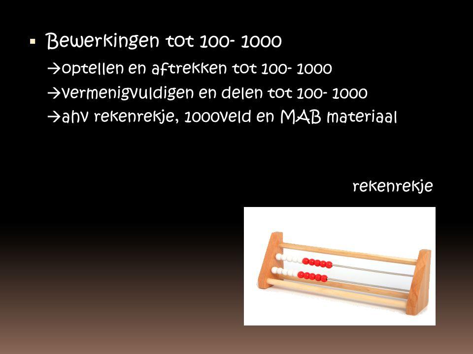  Bewerkingen tot 100- 1000  optellen en aftrekken tot 100- 1000  vermenigvuldigen en delen tot 100- 1000  ahv rekenrekje, 1000veld en MAB materiaa