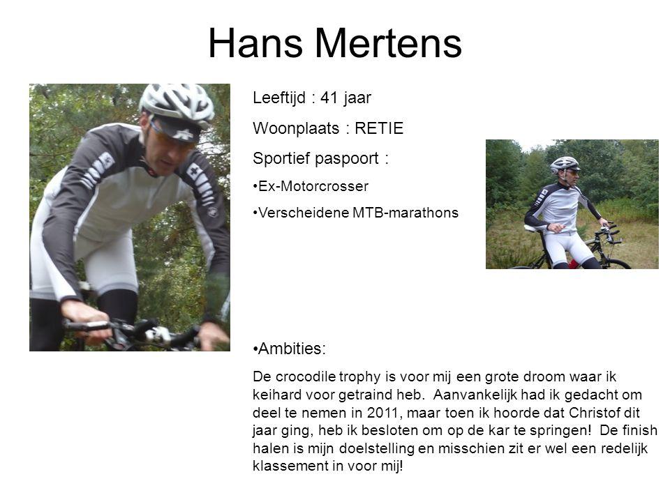 Hans Mertens Leeftijd : 41 jaar Woonplaats : RETIE Sportief paspoort : Ex-Motorcrosser Verscheidene MTB-marathons Ambities: De crocodile trophy is voo