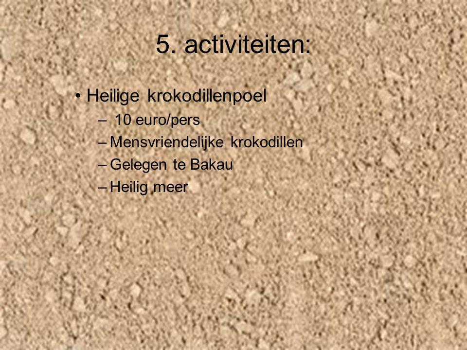 5. activiteiten: Heilige krokodillenpoel – 10 euro/pers –M–Mensvriendelijke krokodillen –G–Gelegen te Bakau –H–Heilig meer