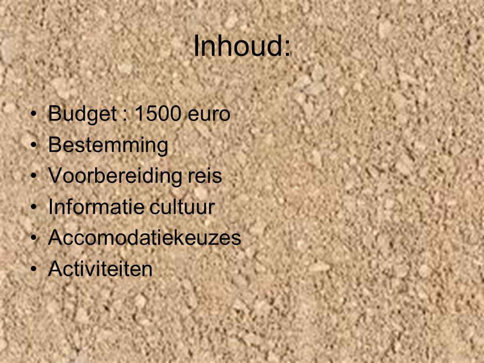 Inhoud: Budget : 1500 euro Bestemming Voorbereiding reis Informatie cultuur Accomodatiekeuzes Activiteiten