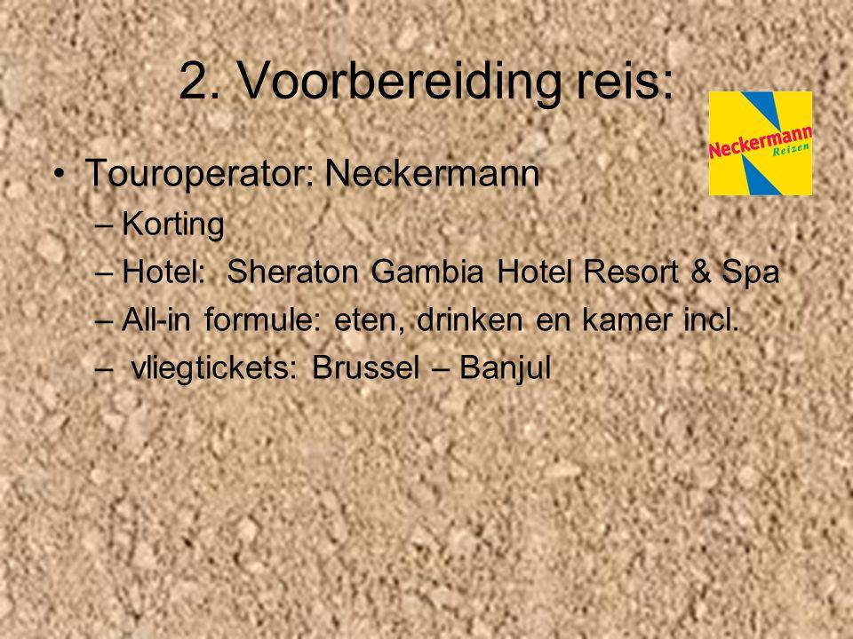 2. Voorbereiding reis: Touroperator: Neckermann –Korting –Hotel: Sheraton Gambia Hotel Resort & Spa –All-in formule: eten, drinken en kamer incl. – vl