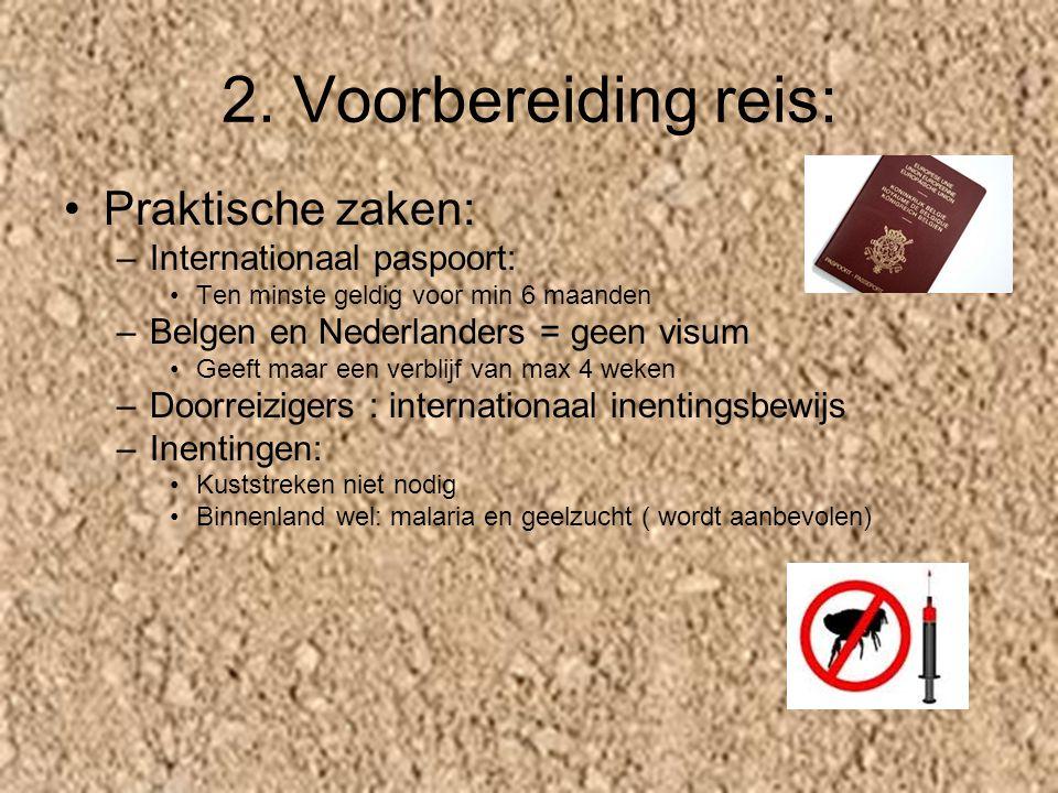 2. Voorbereiding reis: Praktische zaken: –I–Internationaal paspoort: Ten minste geldig voor min 6 maanden –B–Belgen en Nederlanders = geen visum Geeft