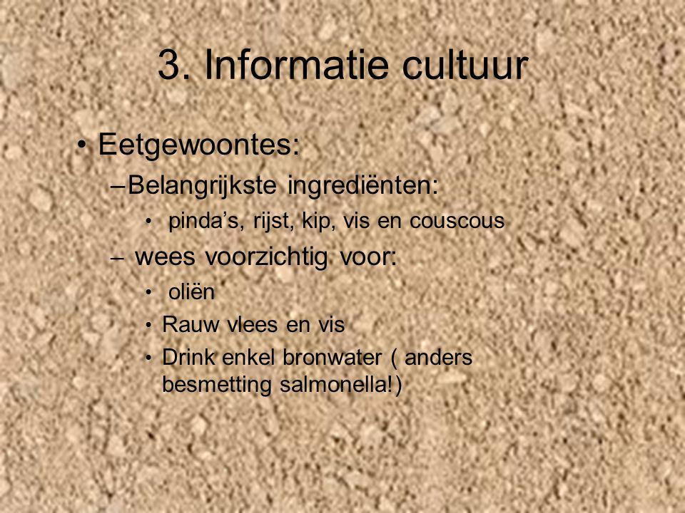 3. Informatie cultuur Eetgewoontes: –B–Belangrijkste ingrediënten: pinda's, rijst, kip, vis en couscous – wees voorzichtig voor: oliën Rauw vlees en v