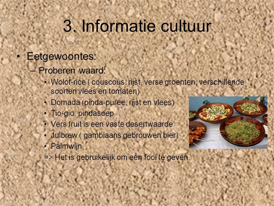 3. Informatie cultuur Eetgewoontes: –P–Proberen waard: Wolof-rice ( couscous: rijst, verse groenten, verschillende soorten vlees en tomaten) Domada (p