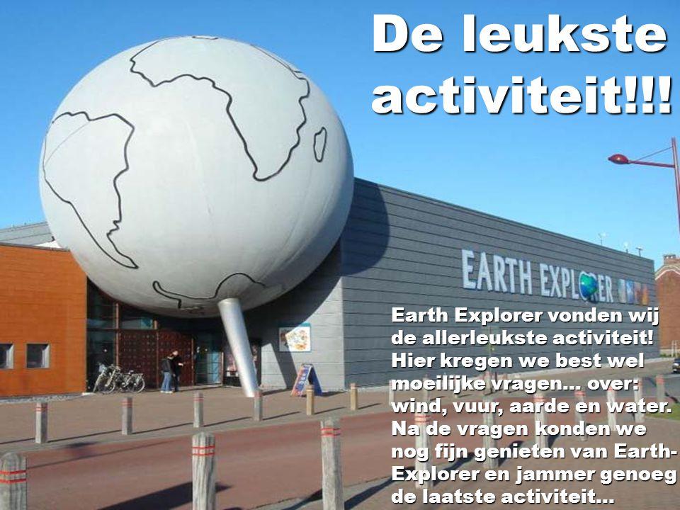 Earth Explorer vonden wij de allerleukste activiteit! Hier kregen we best wel moeilijke vragen… over: wind, vuur, aarde en water. Na de vragen konden