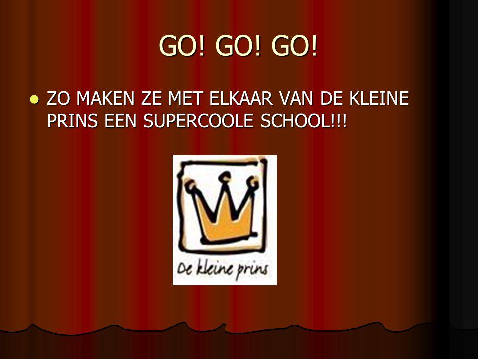 GO! GO! GO! ZO MAKEN ZE MET ELKAAR VAN DE KLEINE PRINS EEN SUPERCOOLE SCHOOL!!! ZO MAKEN ZE MET ELKAAR VAN DE KLEINE PRINS EEN SUPERCOOLE SCHOOL!!!