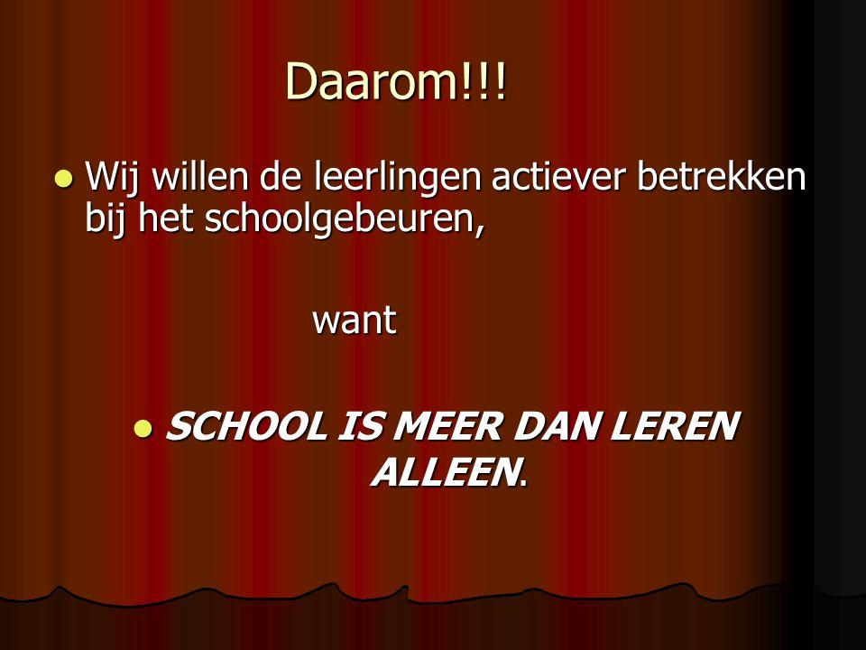 Daarom!!! Wij willen de leerlingen actiever betrekken bij het schoolgebeuren, Wij willen de leerlingen actiever betrekken bij het schoolgebeuren,want