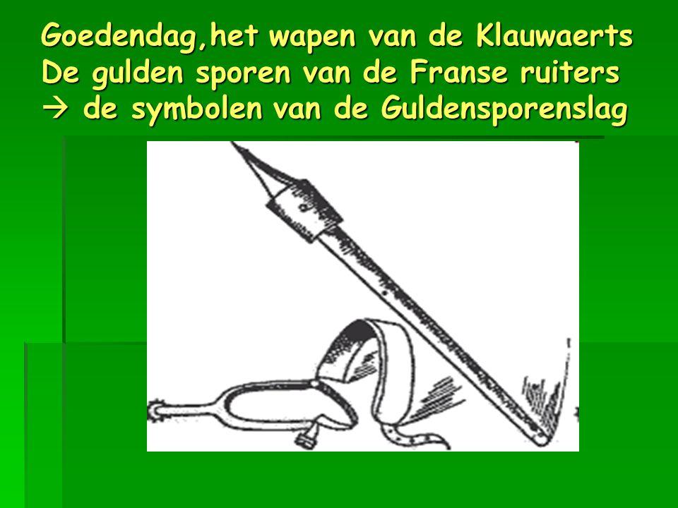 Goedendag,het wapen van de Klauwaerts De gulden sporen van de Franse ruiters  de symbolen van de Guldensporenslag