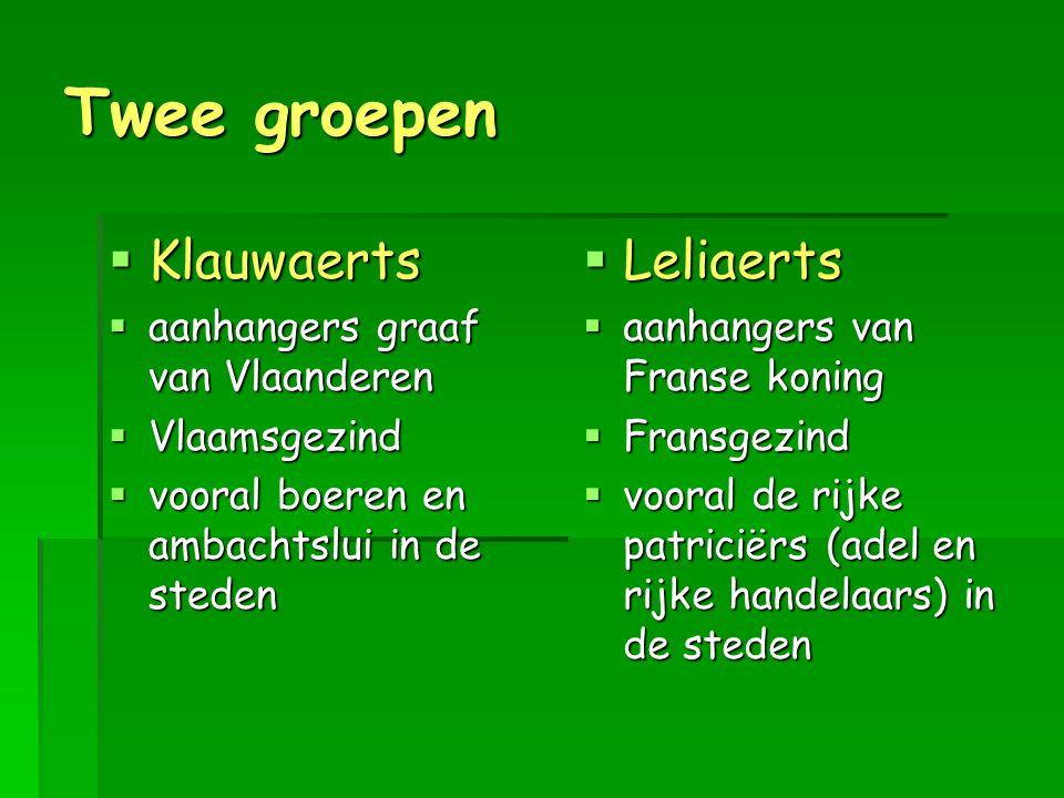 Twee groepen  Klauwaerts  aanhangers graaf van Vlaanderen  Vlaamsgezind  vooral boeren en ambachtslui in de steden  Leliaerts  aanhangers van Fr