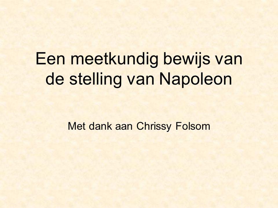 Een meetkundig bewijs van de stelling van Napoleon Met dank aan Chrissy Folsom
