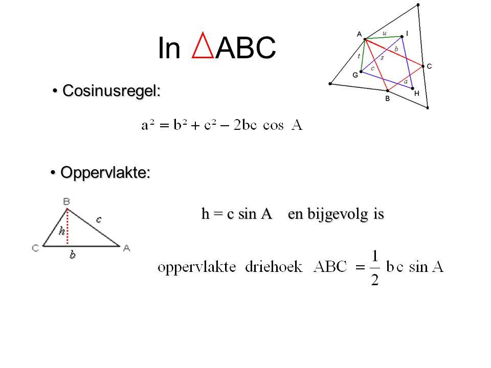 In ABC Cosinusregel: Cosinusregel: Oppervlakte: Oppervlakte: h = c sin A en bijgevolg is