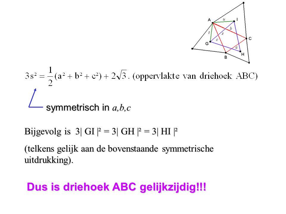 symmetrisch in a,b,c symmetrisch in a,b,c Dus is driehoek ABC gelijkzijdig!!! Bijgevolg is 3  GI  ² = 3  GH  ² = 3  HI  ² (telkens gelijk aan de boven