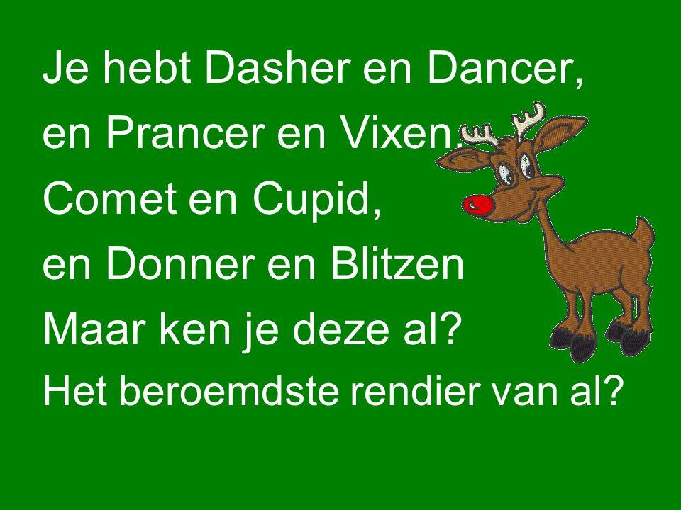 Je hebt Dasher en Dancer, en Prancer en Vixen.