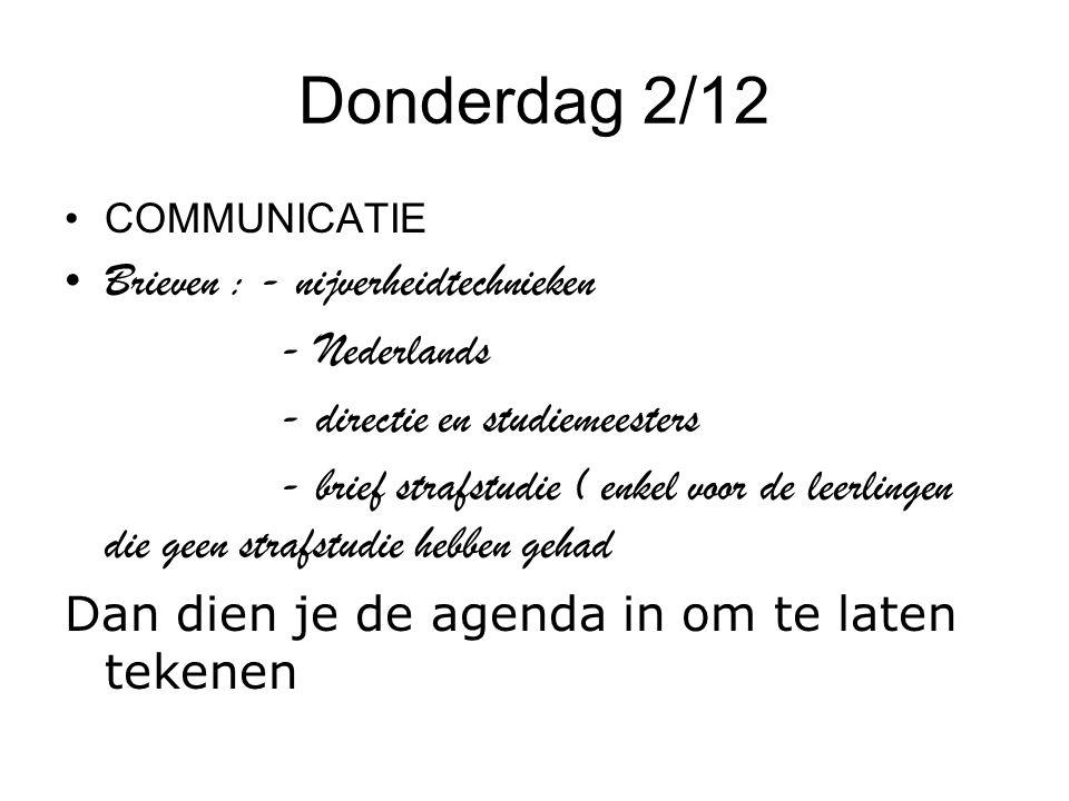 Donderdag 2/12 COMMUNICATIE Brieven : - nijverheidtechnieken - Nederlands - directie en studiemeesters - brief strafstudie ( enkel voor de leerlingen