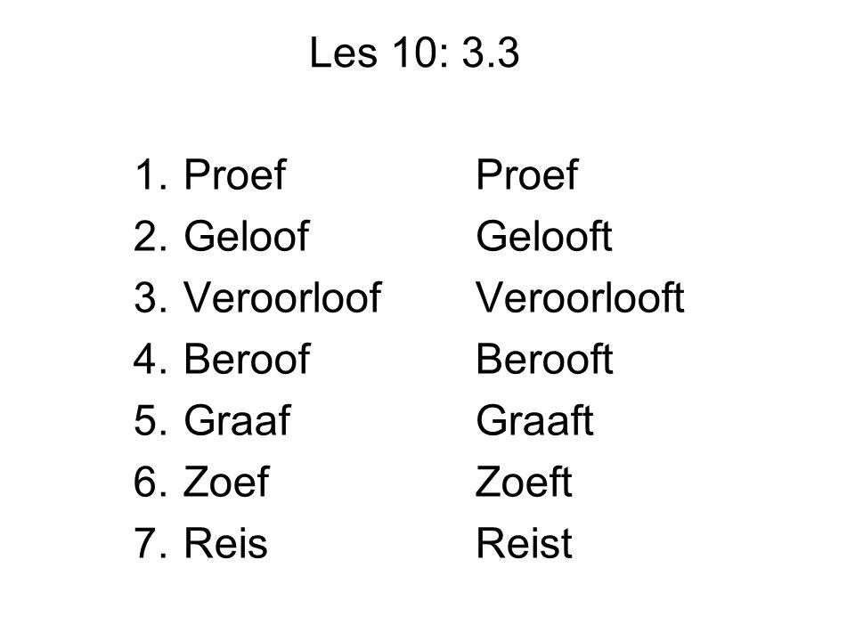 Les 10: 3.3 1.ProefProef 2.GeloofGelooft 3.VeroorloofVeroorlooft 4.BeroofBerooft 5.GraafGraaft 6.ZoefZoeft 7.Reis Reist
