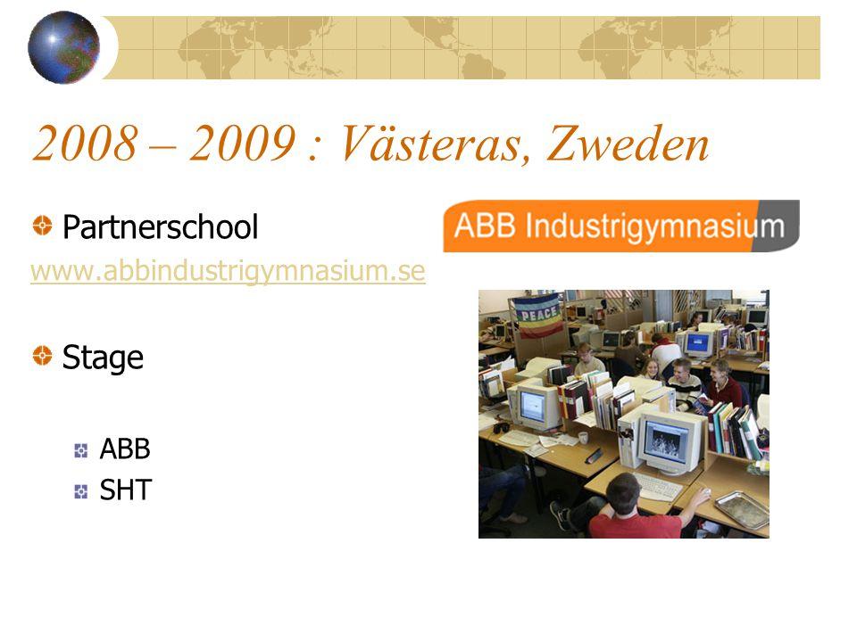 2008 – 2009 : Västeras, Zweden Partnerschool www.abbindustrigymnasium.se Stage ABB SHT