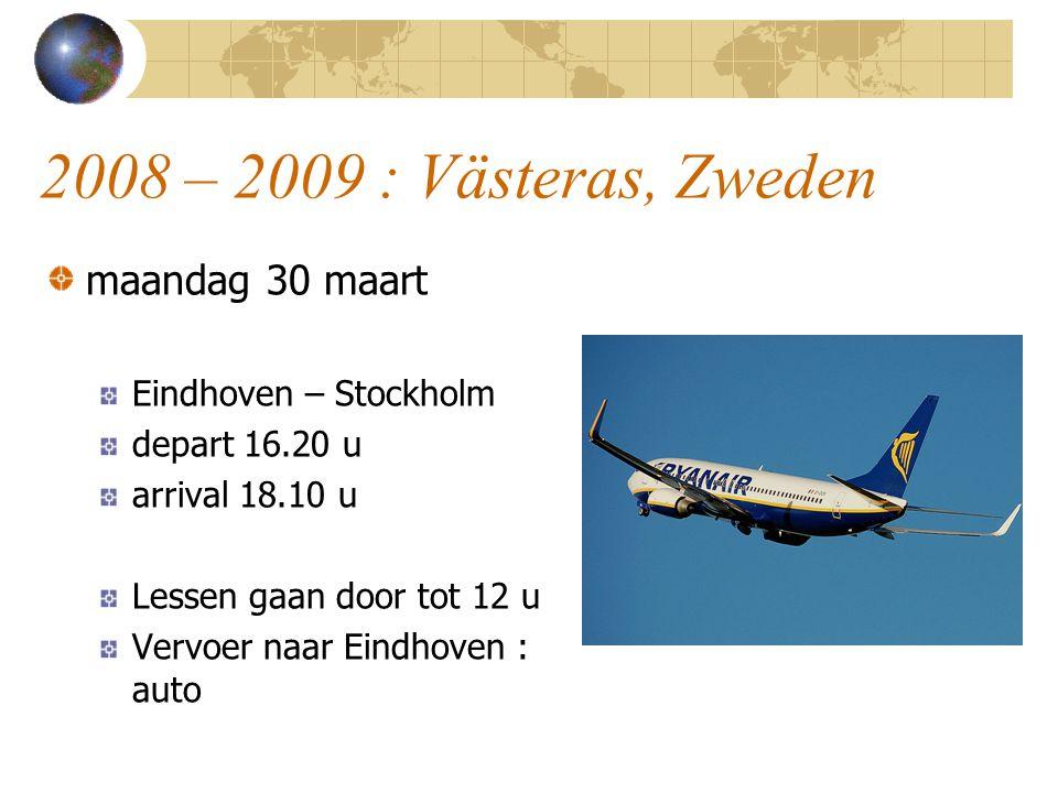 2008 – 2009 : Västeras, Zweden maandag 30 maart Eindhoven – Stockholm depart 16.20 u arrival 18.10 u Lessen gaan door tot 12 u Vervoer naar Eindhoven