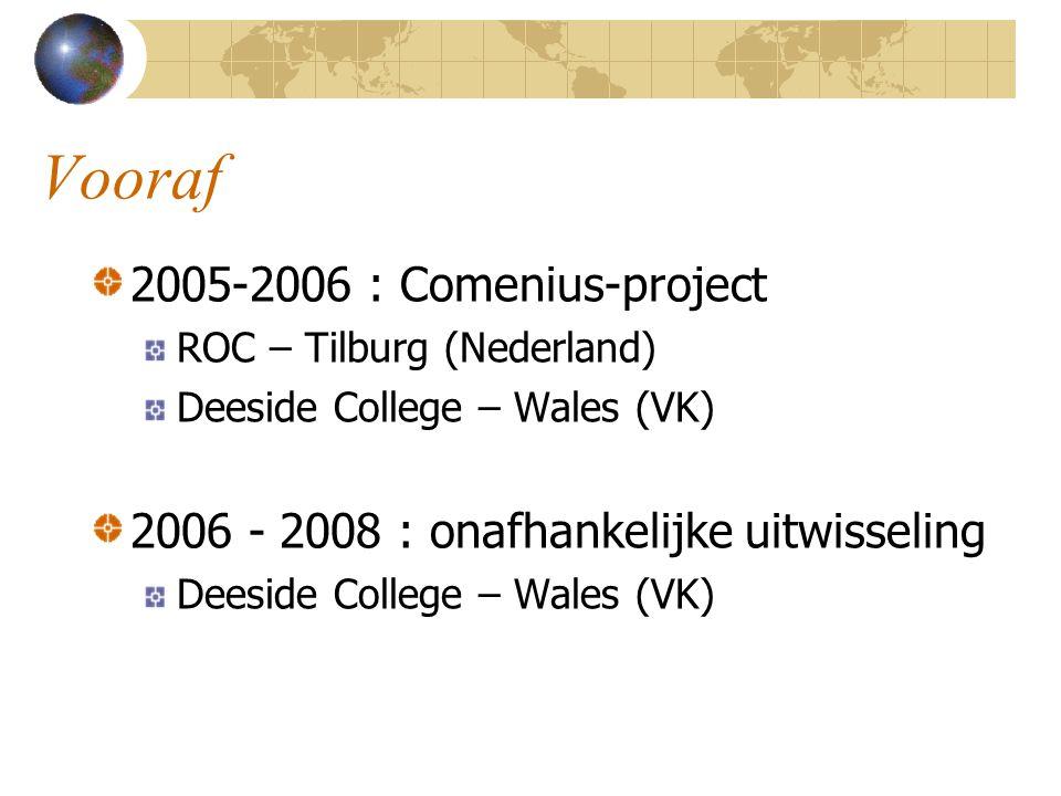 Vooraf 2005-2006 : Comenius-project ROC – Tilburg (Nederland) Deeside College – Wales (VK) 2006 - 2008 : onafhankelijke uitwisseling Deeside College –