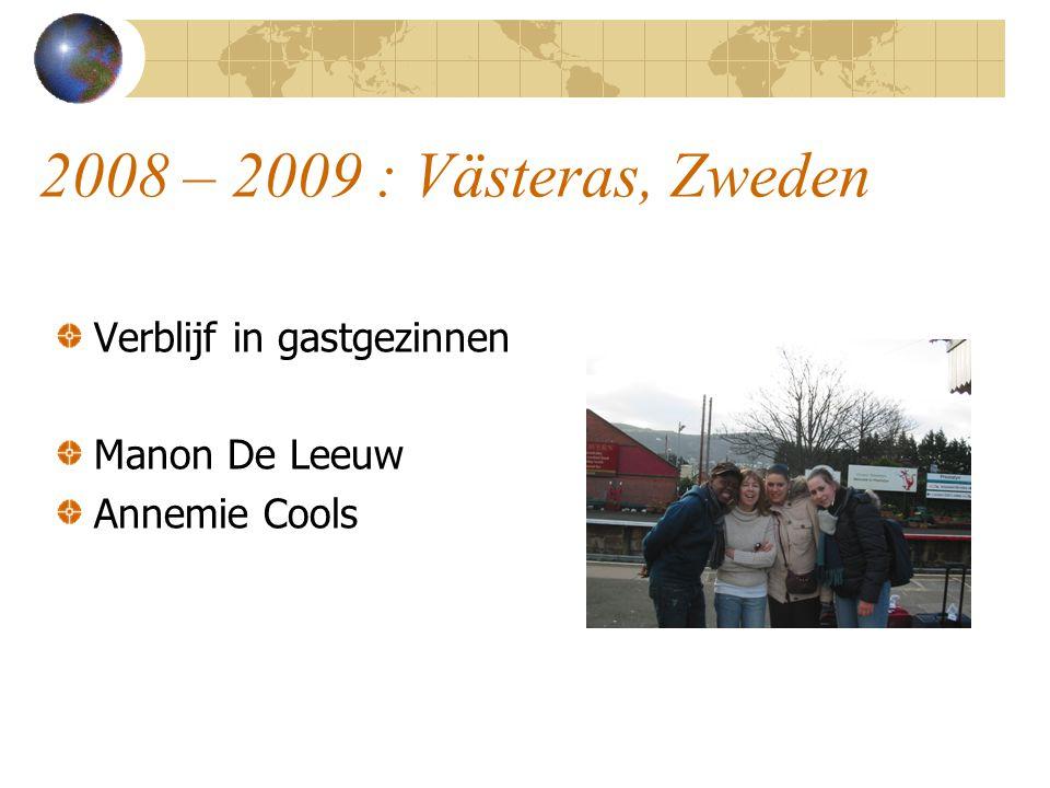 2008 – 2009 : Västeras, Zweden Verblijf in gastgezinnen Manon De Leeuw Annemie Cools
