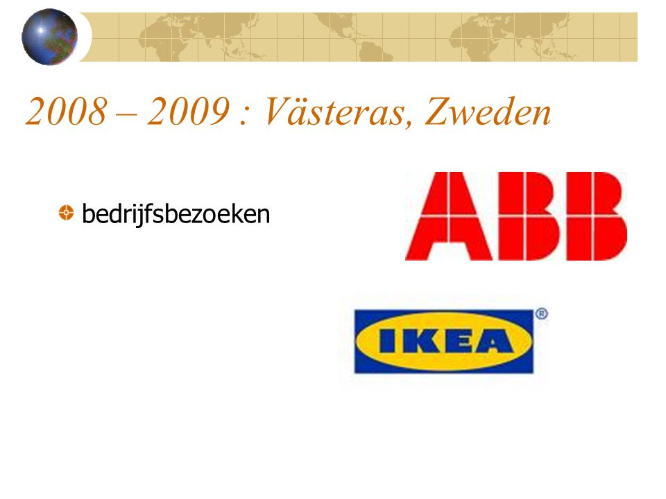 2008 – 2009 : Västeras, Zweden bedrijfsbezoeken
