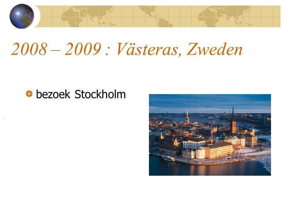 2008 – 2009 : Västeras, Zweden bezoek Stockholm