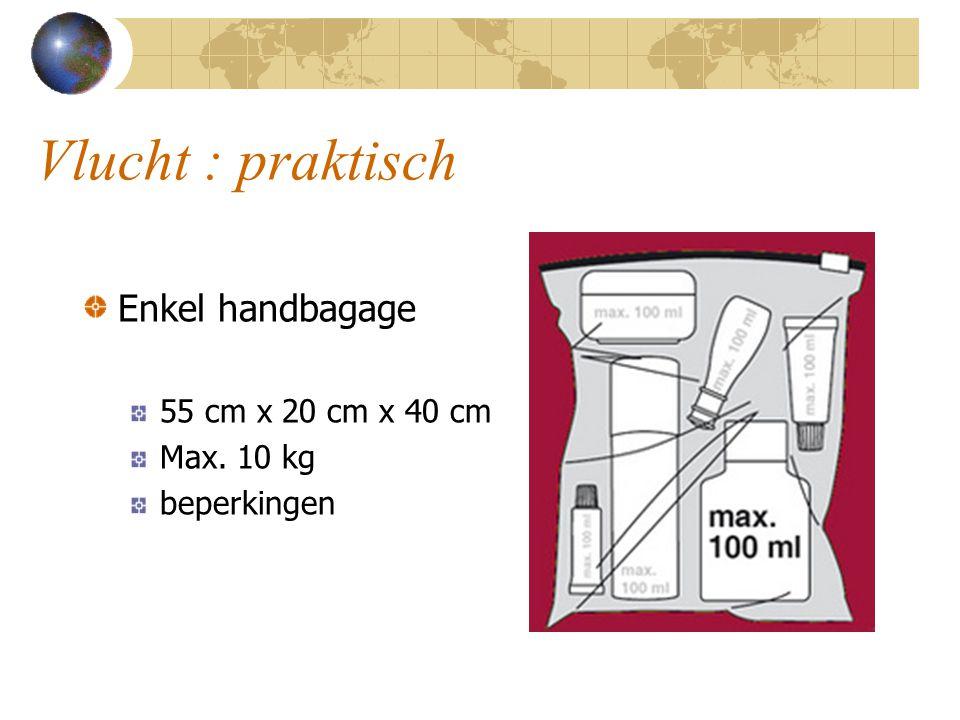 Vlucht : praktisch Enkel handbagage 55 cm x 20 cm x 40 cm Max. 10 kg beperkingen