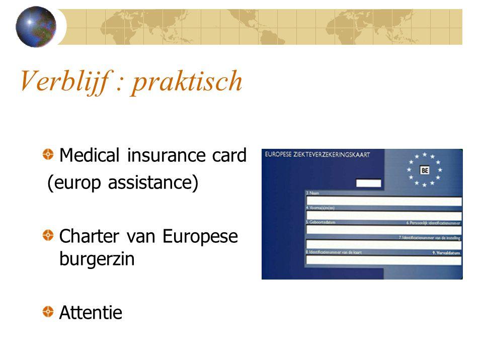Verblijf : praktisch Medical insurance card (europ assistance) Charter van Europese burgerzin Attentie