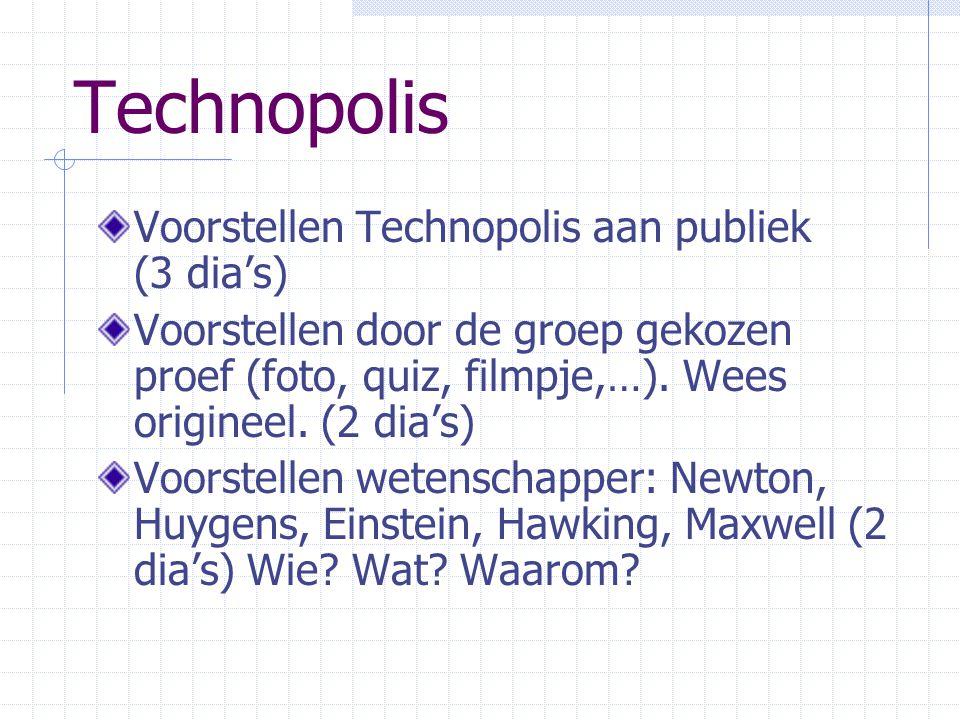 Technopolis Voorstellen Technopolis aan publiek (3 dia's) Voorstellen door de groep gekozen proef (foto, quiz, filmpje,…).