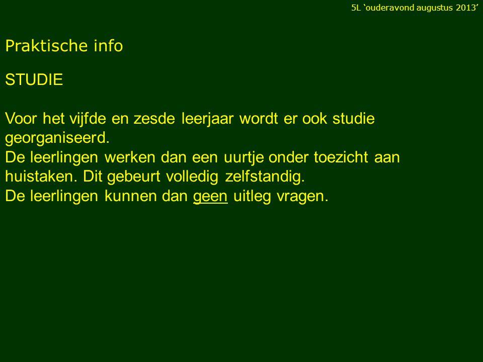Praktische info STUDIE Voor het vijfde en zesde leerjaar wordt er ook studie georganiseerd.