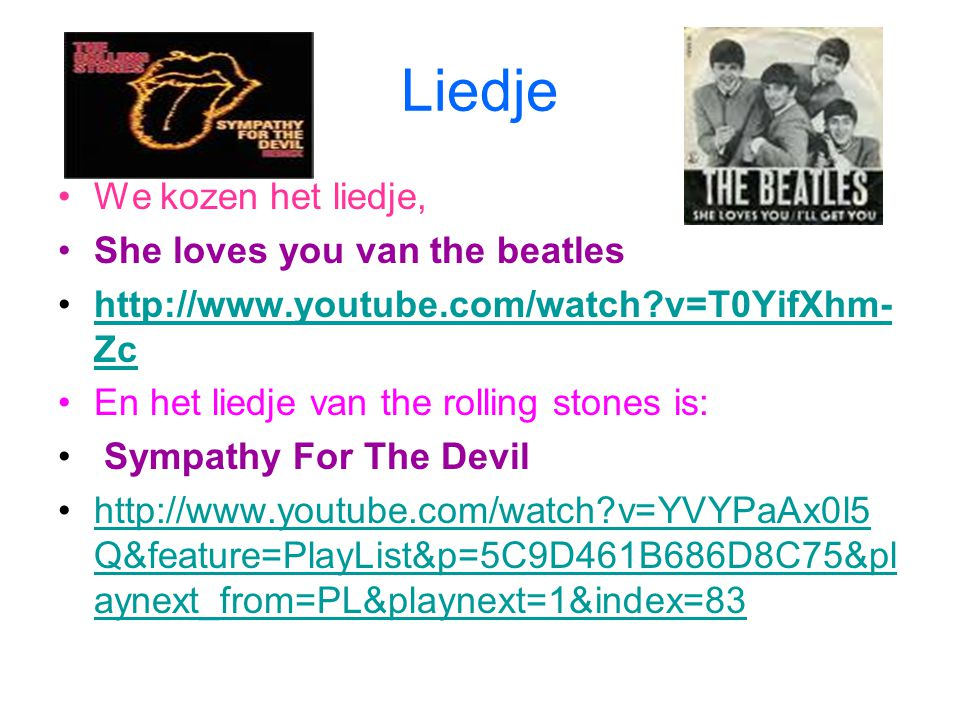 Liedje We kozen het liedje, She loves you van the beatles http://www.youtube.com/watch?v=T0YifXhm- Zchttp://www.youtube.com/watch?v=T0YifXhm- Zc En he