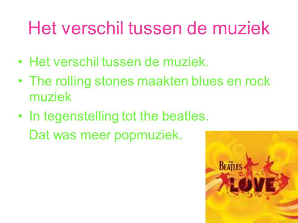 Het verschil tussen de muziek Het verschil tussen de muziek. The rolling stones maakten blues en rock muziek In tegenstelling tot the beatles. Dat was
