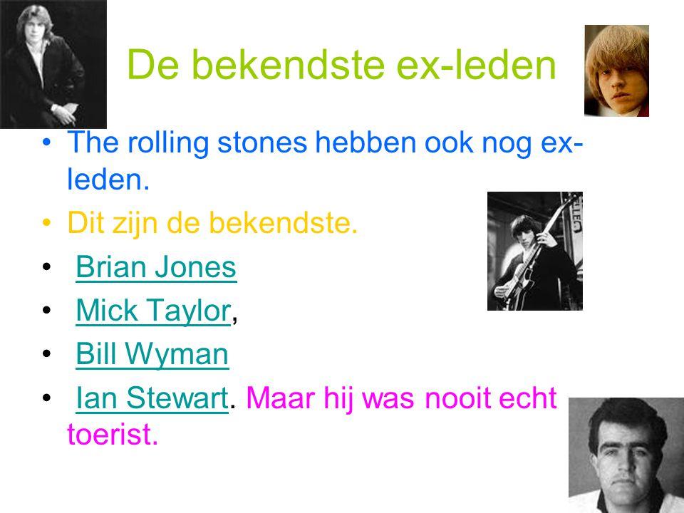 De bekendste ex-leden The rolling stones hebben ook nog ex- leden. Dit zijn de bekendste. Brian Jones Mick Taylor,Mick Taylor Bill Wyman Ian Stewart.