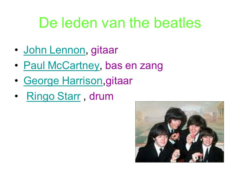 De leden van the beatles John Lennon, gitaarJohn Lennon Paul McCartney, bas en zangPaul McCartney George Harrison,gitaarGeorge Harrison Ringo Starr, d