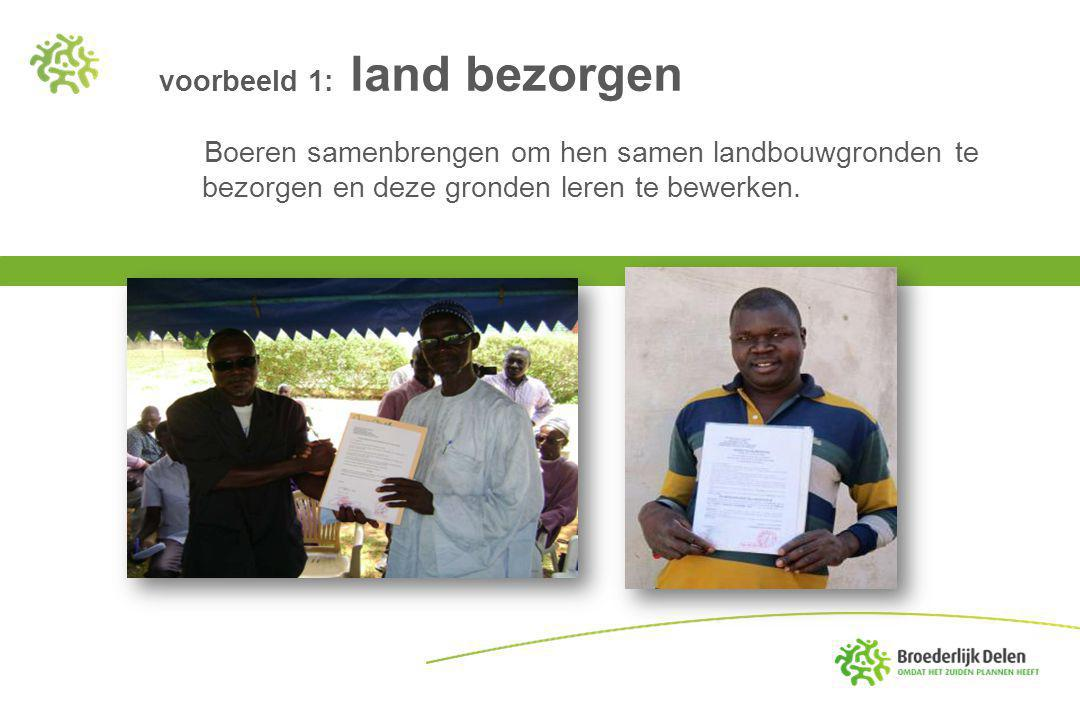 voorbeeld 1: land bezorgen Boeren samenbrengen om hen samen landbouwgronden te bezorgen en deze gronden leren te bewerken.