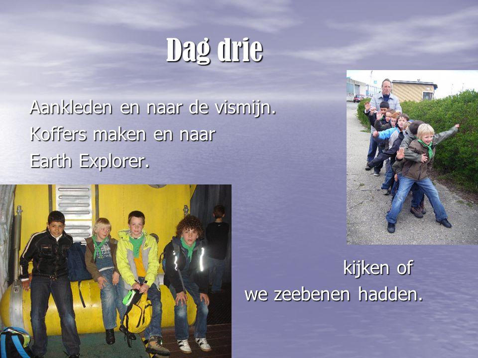 Dag drie Dag drie Aankleden en naar de vismijn. Koffers maken en naar Earth Explorer. kijken of we zeebenen hadden.
