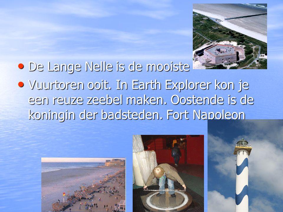 De Lange Nelle is de mooiste De Lange Nelle is de mooiste Vuurtoren ooit. In Earth Explorer kon je een reuze zeebel maken. Oostende is de koningin der