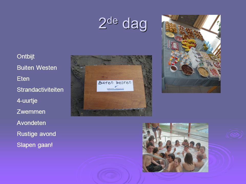 2 de dag Ontbijt Buiten Westen Eten Strandactiviteiten 4-uurtje Zwemmen Avondeten Rustige avond Slapen gaan!