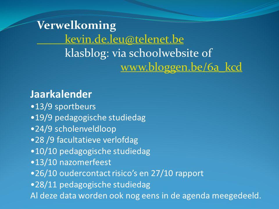Verwelkoming kevin.de.leu@telenet.be klasblog: via schoolwebsite of www.bloggen.be/6a_kcd www.bloggen.be/6a_kcd Jaarkalender 13/9 sportbeurs 19/9 peda