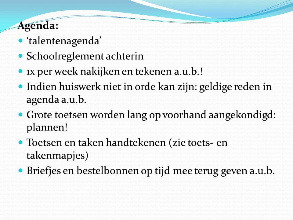 Agenda: 'talentenagenda' Schoolreglement achterin 1x per week nakijken en tekenen a.u.b.! Indien huiswerk niet in orde kan zijn: geldige reden in agen