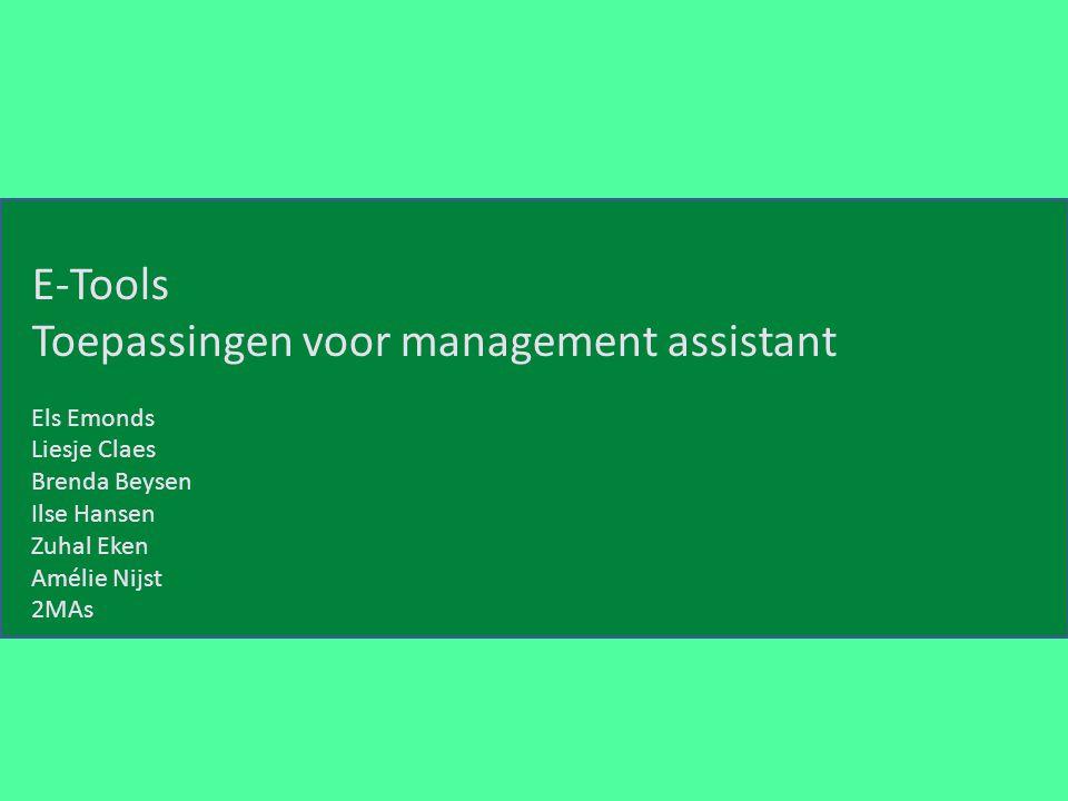 E-Tools Toepassingen voor management assistant Els Emonds Liesje Claes Brenda Beysen Ilse Hansen Zuhal Eken Amélie Nijst 2MAs