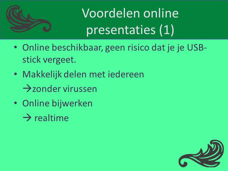 Voordelen online presentaties (1) Online beschikbaar, geen risico dat je je USB- stick vergeet. Makkelijk delen met iedereen  zonder virussen Online