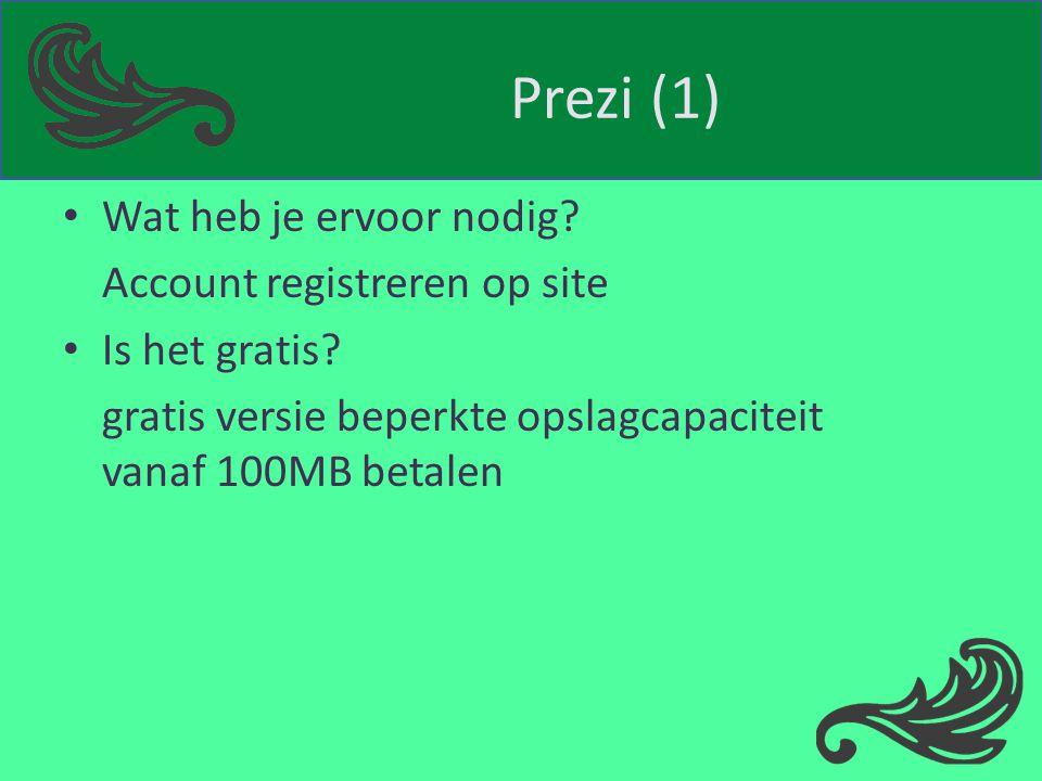 Prezi (1) Wat heb je ervoor nodig? Account registreren op site Is het gratis? gratis versie beperkte opslagcapaciteit vanaf 100MB betalen