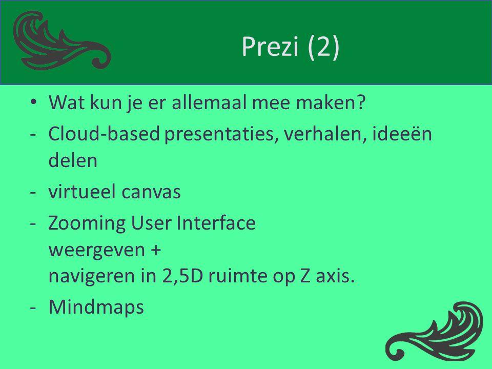 Prezi (2) Wat kun je er allemaal mee maken? -Cloud-based presentaties, verhalen, ideeën delen -virtueel canvas -Zooming User Interface weergeven + nav