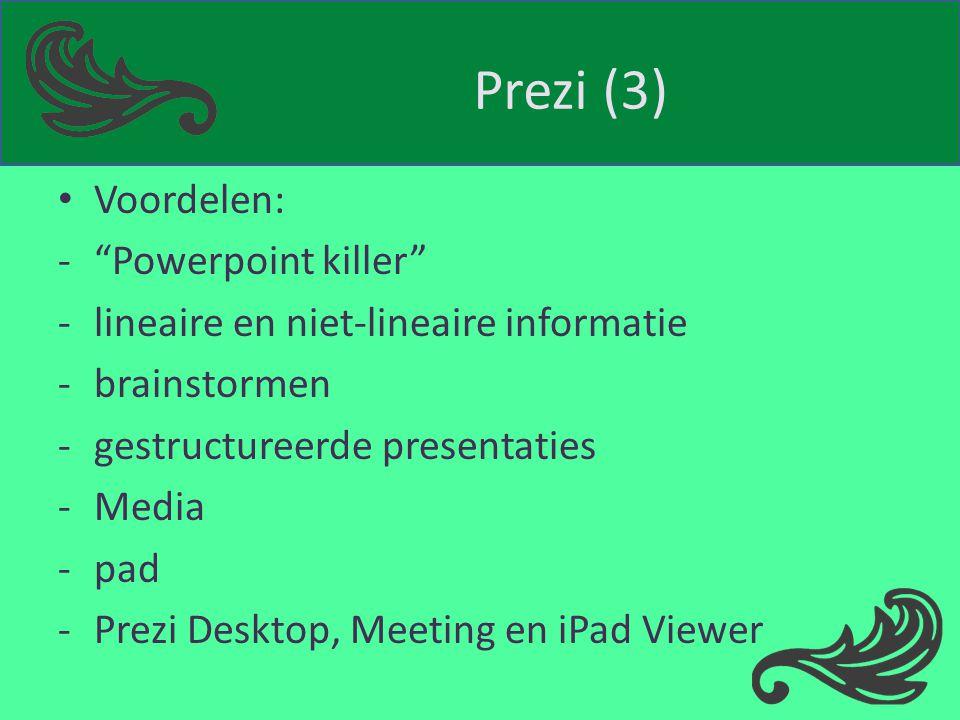"""Prezi (3) Voordelen: -""""Powerpoint killer"""" -lineaire en niet-lineaire informatie -brainstormen -gestructureerde presentaties -Media -pad -Prezi Desktop"""