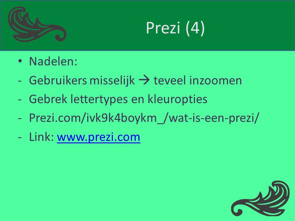 Prezi (4) Nadelen: -Gebruikers misselijk  teveel inzoomen -Gebrek lettertypes en kleuropties -Prezi.com/ivk9k4boykm_/wat-is-een-prezi/ -Link: www.pre