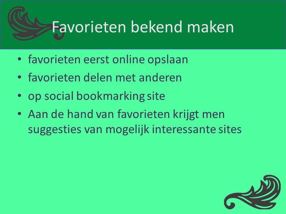 Favorieten bekend maken favorieten eerst online opslaan favorieten delen met anderen op social bookmarking site Aan de hand van favorieten krijgt men