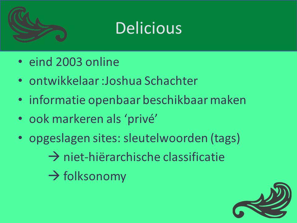 Delicious eind 2003 online ontwikkelaar :Joshua Schachter informatie openbaar beschikbaar maken ook markeren als 'privé' opgeslagen sites: sleutelwoor