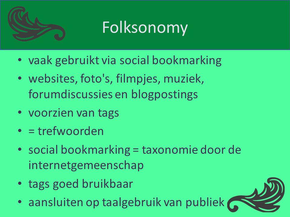Folksonomy vaak gebruikt via social bookmarking websites, foto's, filmpjes, muziek, forumdiscussies en blogpostings voorzien van tags = trefwoorden so