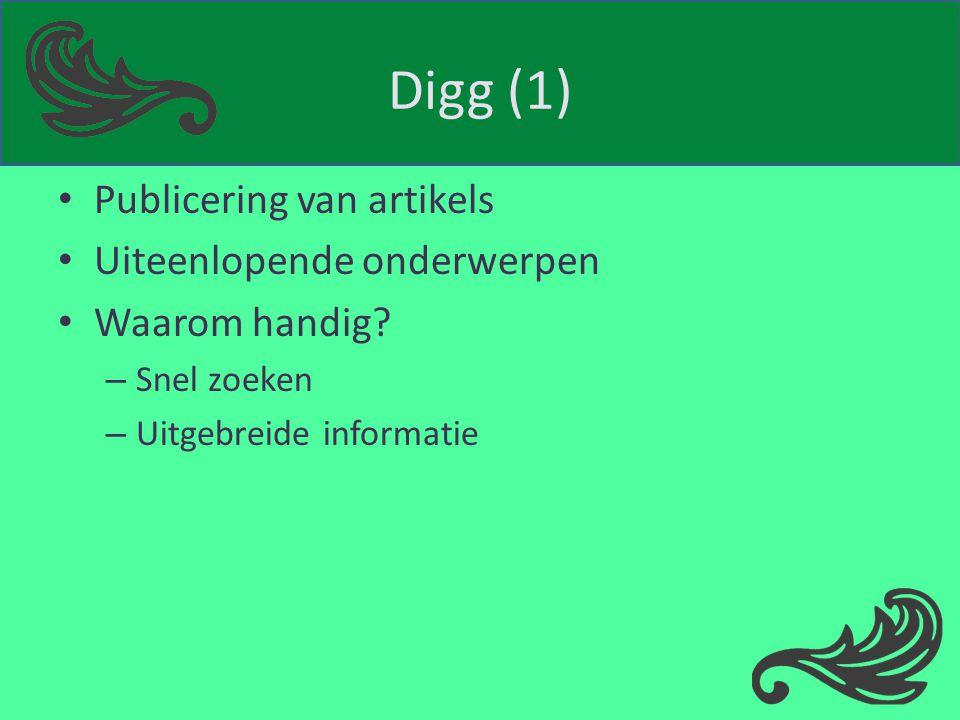 Digg (1) Publicering van artikels Uiteenlopende onderwerpen Waarom handig? – Snel zoeken – Uitgebreide informatie